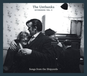 The Unthanks - Songs From The Shipyards